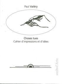 Choses tues : cahier d'impressions et d'idées : eaux-fortes originales et dessins par l'auteur - PaulValéry