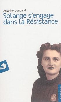 Solange s'engage dans la Résistance - AntoineLouvard