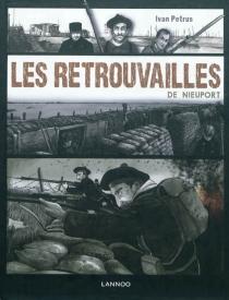 Les retrouvailles de Nieuport : basé sur quatre histoires vraies - IvanPetrus