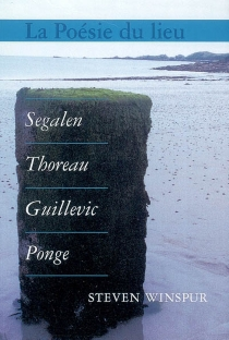 La poésie du lieu : Segalen, Thoreau, Guillevic, Ponge - StevenWinspur