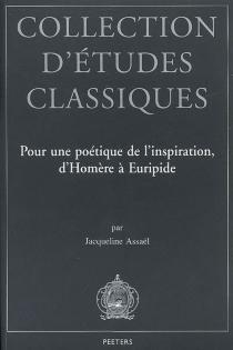 Pour une poétique de l'inspiration, d'Homère à Euripide - JacquelineAssaël