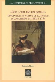 Ceci n'est pas un roman : l'évolution du statut de la fiction en Angleterre de 1652 à 1754 - BaudouinMillet