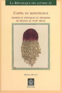 L'appel du monstrueux : pensées et poétiques du désordre en France au XVIIIe siècle - MathieuBrunet
