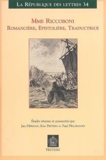 Mme Riccoboni : romancière, épistolière, traductrice : actes du colloque international Leuven - Anvers, 18-20 mai 2006 -