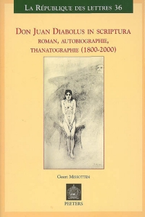 Don Juan, diabolus in scriptura : roman, autobiographie, thanatographie, 1800-2000 - GeertMissotten