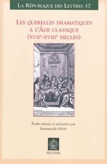 Les querelles dramatiques à l'âge classique (XVIIe-XVIIIe siècles) -