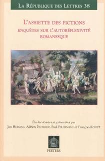L'assiette des fictions : enquêtes sur l'autoréflexivité romanesque : actes des colloques de Lausanne (mars 2007) et de Leuven (juin 2007) -