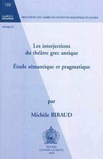 Les interjections du théâtre grec antique : étude sémantique et pragmatique - MichèleBiraud