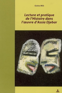 Lecture et pratique de l'histoire dans l'oeuvre d'Assia Djebar - GiulivaMilò