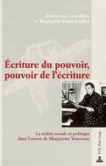 Ecriture du pouvoir, pouvoir de l'écriture : la réalité sociale et politique dans l'oeuvre de Marguerite Yourcenar -