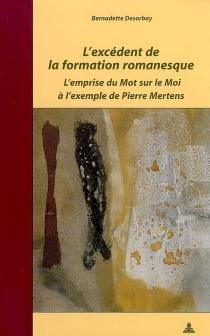 L'excédent de la formation romanesque : l'emprise du mot sur le moi à l'exemple de Pierre Mertens - BernadetteDesorbay