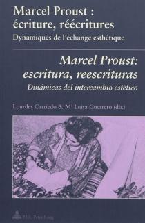 Marcel Proust : escritura, reescritura : dinamicas del intercambio estético| Marcel Proust : écriture, réécritures : dynamiques de l'échange esthétique -