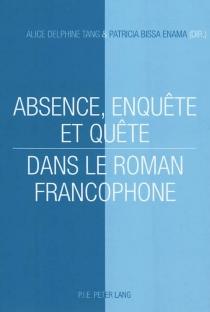 Absence, enquête et quête dans le roman francophone -