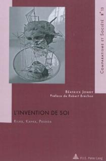 L'invention de soi : Rilke, Kafka, Pessoa - BéatriceJongy