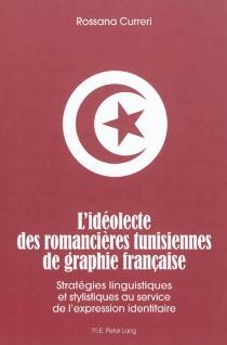 L'idéolecte des romancières tunisiennes de graphie française : stratégies linguistiques et stylistiques au service de l'expression identitaire - RossanaCurreri