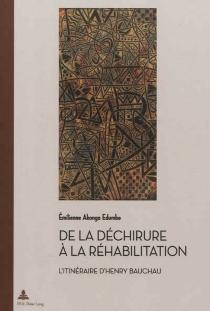 De la déchirure à la réhabilitation : l'itinéraire d'Henry Bauchau - EmilienneAkonga Edumbe