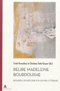 Relire Madeleine Bourdouxhe : regards croisés sur son oeuvre littéraire -