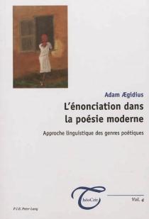 L'énonciation dans la poésie moderne : approche linguistique des genres poétiques - AdamAegidius