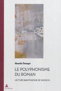 Le polyphonisme du roman : lecture bakhtinienne de Simenon - AlexandreDessingué