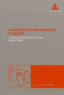 La critique littéraire communiste en Belgique : Le Drapeau rouge et De rode Vaan (1944-1956) - LaurenceVan Nuijs