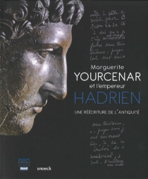 Marguerite Yourcenar et l'empereur Hadrien : une réécriture de l'Antiquité -