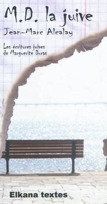 M.D. la Juive : les écritures juives de Marguerite Duras - Jean-MarcAlcalay