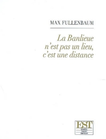 La banlieue n'est pas un lieu, c'est une distance - MaxFullenbaum