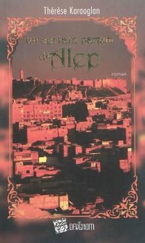 Un certain parfum d'Alep - ThérèseKaraoglan
