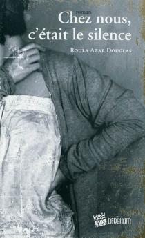 Chez nous, c'était le silence - RoulaAzar Douglas
