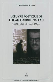 L'oeuvre poétique de Fouad Gabriel Naffah : plénitudes et naufrages - LaraHaddad Gélalian