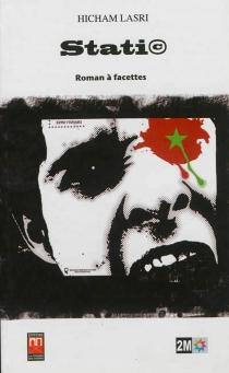 Stati© : roman à facettes - HichamLasri