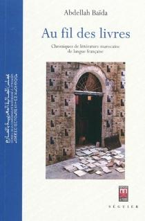 Au fil des livres : chroniques de littérature marocaine de langue française - AbdellahBaïda