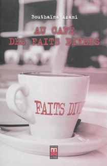 Au café des faits divers - BouthaïnaAzami-Tawil