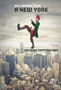 Un Marocain à New York - Youssouf AmineElalamy