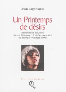 Un printemps de désirs : représentation des genres dans la littérature et le cinéma marocains à l'heure des Printemps arabes - JeanZaganiaris