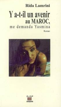 Y a-t-il un avenir au Maroc, me demanda Yasmina ? - RidaLamrini