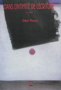 Dans l'intimité de l'écriture : essais - OmarMounir