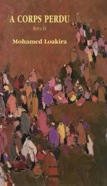 A corps perdu : récit - MohamedLoakira