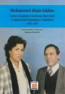 Lettres et poèmes à sa femme Zhor Jendi : et autres écrits épistolaires et littéraires : 1985-1995 - MohammedKhaïr-Eddine