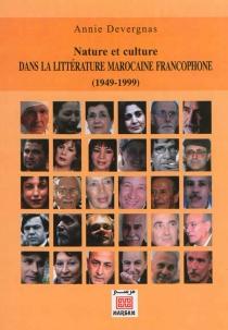 Nature et culture dans la littérature marocaine francophone (1949-1999) - AnnieDevergnas-Dieumegard