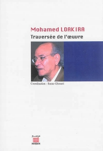 Mohamed Loakira : traversée de l'oeuvre : hommage à Mohamed Loakira -