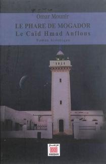 Le phare de Mogador : le caïd Hmad Anflous : roman historique - OmarMounir