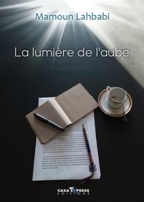 La lumière de l'aube - MamounLahbabi