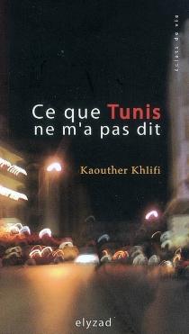 Ce que Tunis ne m'a pas dit - KaoutherKhlifi