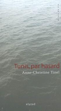 Tunis, par hasard - Anne-ChristineTinel