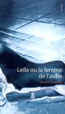 Leïla ou La femme de l'aube - SoniaChamkhi