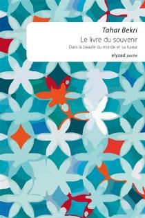Le livre du souvenir : dans la beauté du monde et sa fureur - TaharBekri