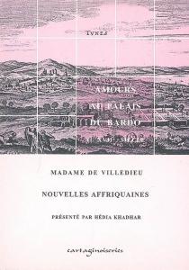 Nouvelles africaines : amours au palais du Bardo au XVIIe siècle - Marie-Catherine-Hortense deVilledieu