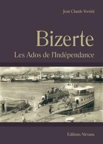 Bizerte : les ados de l'indépendance - Jean-ClaudeVersini