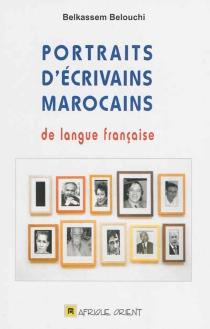 Portraits d'écrivains marocains de langue française - BelkassemBelouchi
